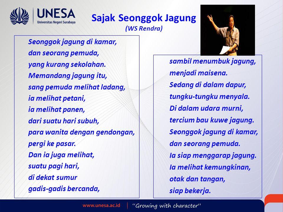Sajak Seonggok Jagung (WS Rendra) Seonggok jagung di kamar, dan seorang pemuda, yang kurang sekolahan. Memandang jagung itu, sang pemuda melihat ladan