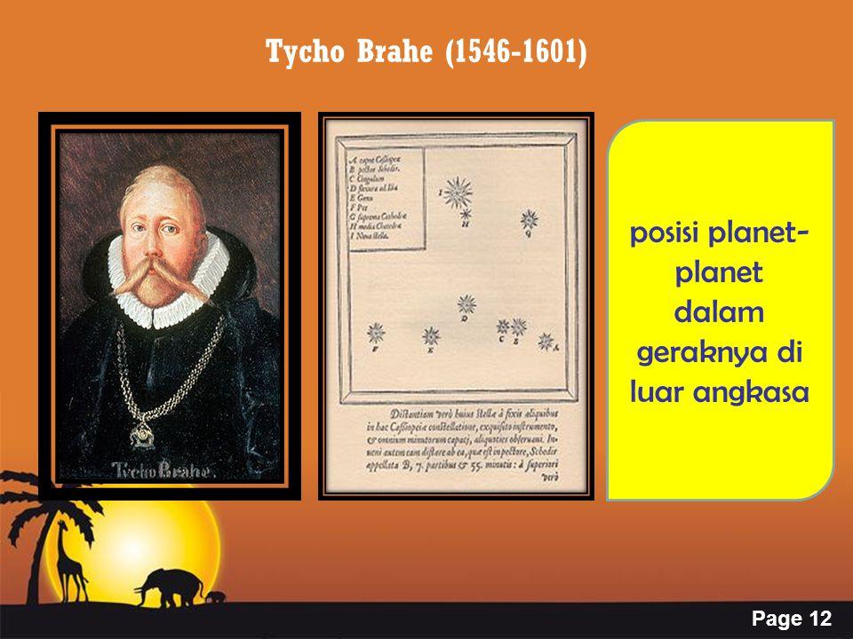 Page 12 Tycho Brahe (1546-1601) posisi planet- planet dalam geraknya di luar angkasa