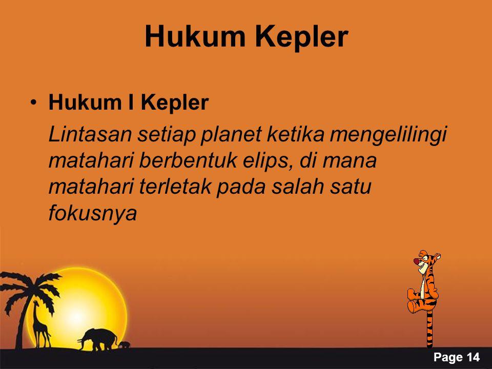 Page 14 Hukum Kepler Hukum I Kepler Lintasan setiap planet ketika mengelilingi matahari berbentuk elips, di mana matahari terletak pada salah satu fokusnya