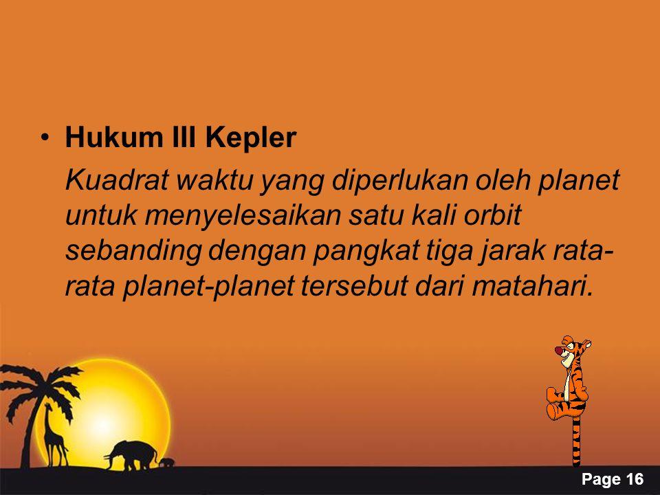 Page 16 Hukum III Kepler Kuadrat waktu yang diperlukan oleh planet untuk menyelesaikan satu kali orbit sebanding dengan pangkat tiga jarak rata- rata planet-planet tersebut dari matahari.