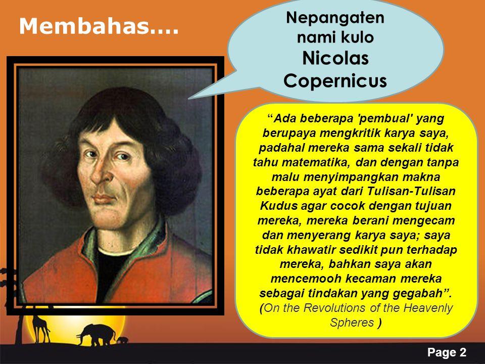 Page 3 Tokoh-tokoh yang terlibat… George Purbach (1423-1461) Johannes Muller (1436-1476) Bernhard Walther (1430-1504) Nicolas Copernicus (1473-1543) George Rheticus (1514-1576) Tycho Brahe (1546-1601) Johann Kepler (1571-1630)