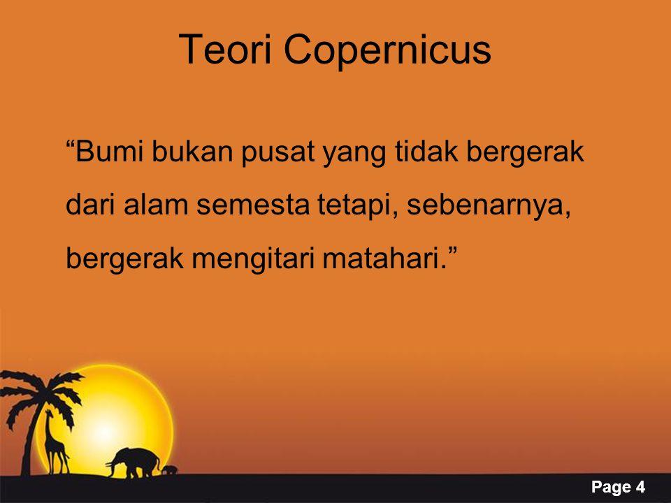 Page 4 Teori Copernicus Bumi bukan pusat yang tidak bergerak dari alam semesta tetapi, sebenarnya, bergerak mengitari matahari.