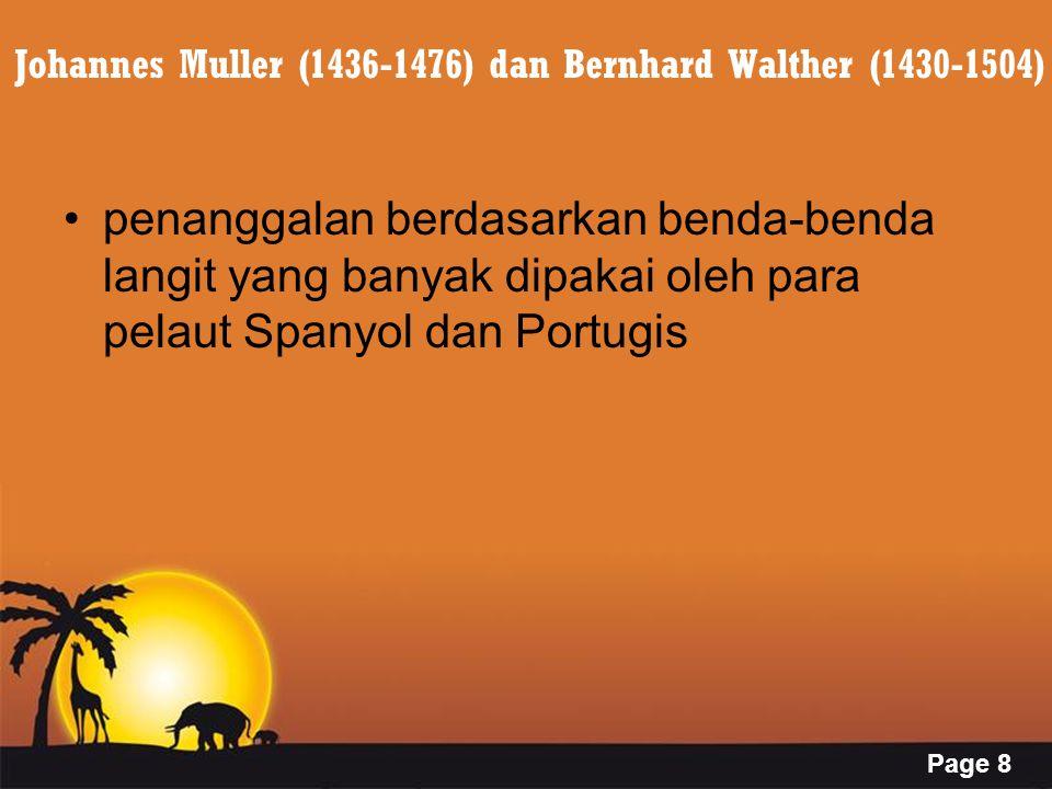 Page 8 Johannes Muller (1436-1476) dan Bernhard Walther (1430-1504) penanggalan berdasarkan benda-benda langit yang banyak dipakai oleh para pelaut Spanyol dan Portugis