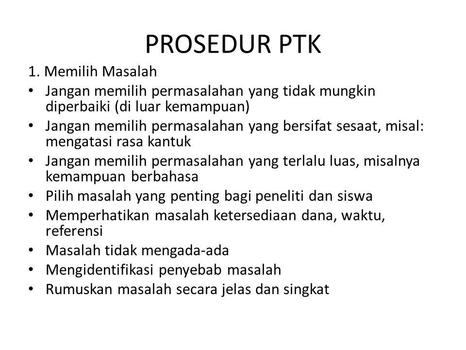 PROSEDUR PTK 1. Memilih Masalah Jangan memilih permasalahan yang tidak mungkin diperbaiki (di luar kemampuan) Jangan memilih permasalahan yang bersifa