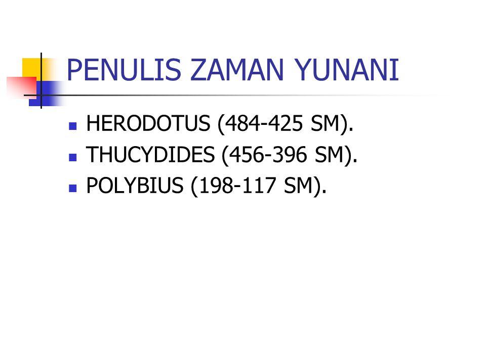 PENULIS ZAMAN YUNANI HERODOTUS (484-425 SM). THUCYDIDES (456-396 SM). POLYBIUS (198-117 SM).
