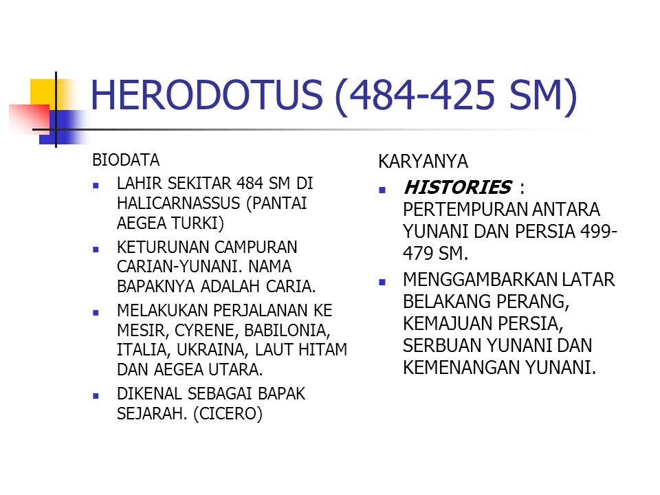HERODOTUS (484-425 SM) BIODATA LAHIR SEKITAR 484 SM DI HALICARNASSUS (PANTAI AEGEA TURKI) KETURUNAN CAMPURAN CARIAN-YUNANI. NAMA BAPAKNYA ADALAH CARIA