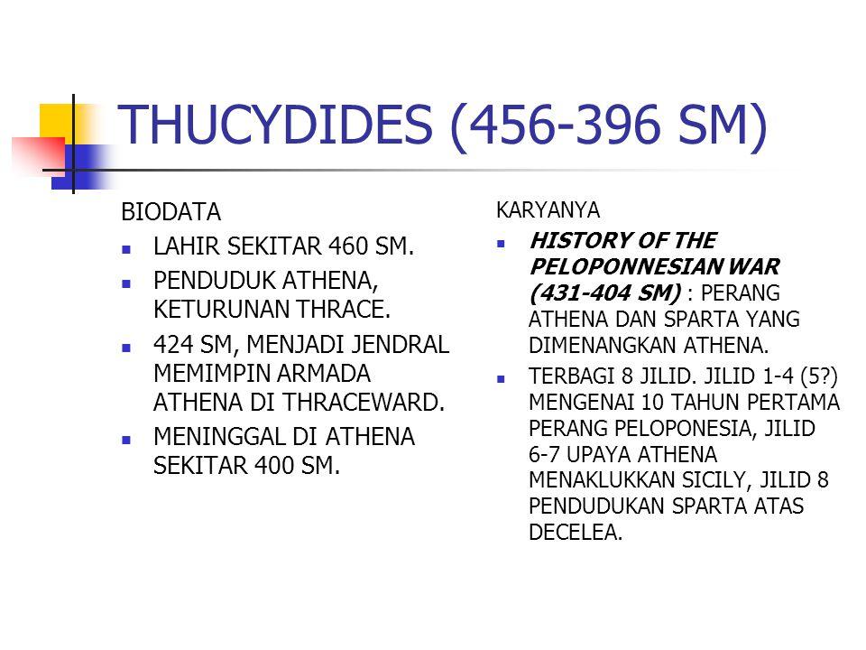 THUCYDIDES (456-396 SM) BIODATA LAHIR SEKITAR 460 SM. PENDUDUK ATHENA, KETURUNAN THRACE. 424 SM, MENJADI JENDRAL MEMIMPIN ARMADA ATHENA DI THRACEWARD.