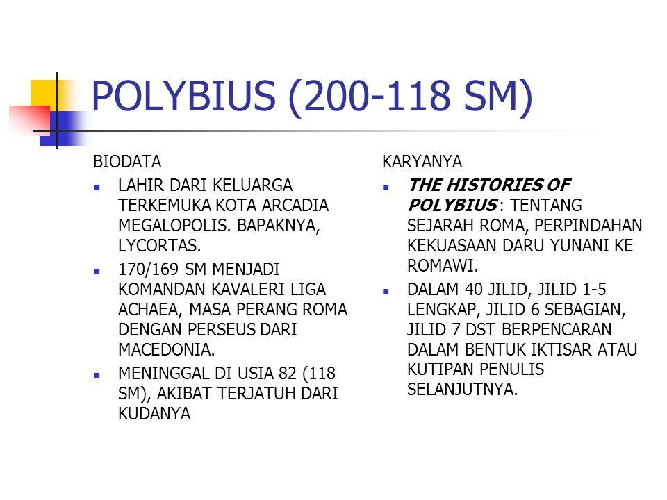POLYBIUS (200-118 SM) BIODATA LAHIR DARI KELUARGA TERKEMUKA KOTA ARCADIA MEGALOPOLIS. BAPAKNYA, LYCORTAS. 170/169 SM MENJADI KOMANDAN KAVALERI LIGA AC