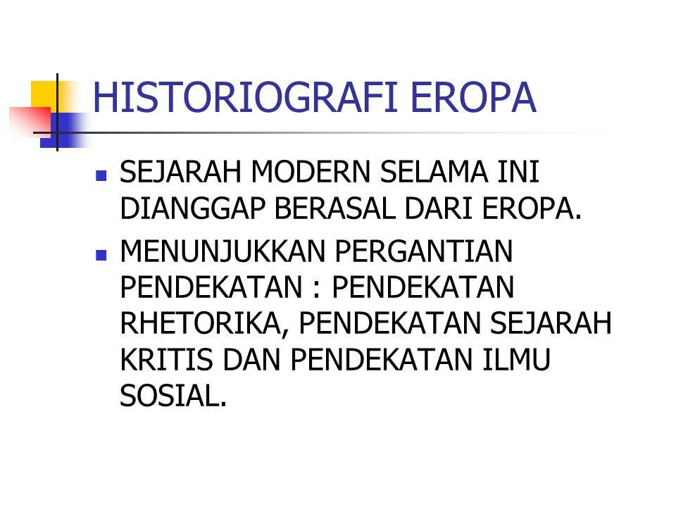 HISTORIOGRAFI EROPA SEJARAH MODERN SELAMA INI DIANGGAP BERASAL DARI EROPA. MENUNJUKKAN PERGANTIAN PENDEKATAN : PENDEKATAN RHETORIKA, PENDEKATAN SEJARA