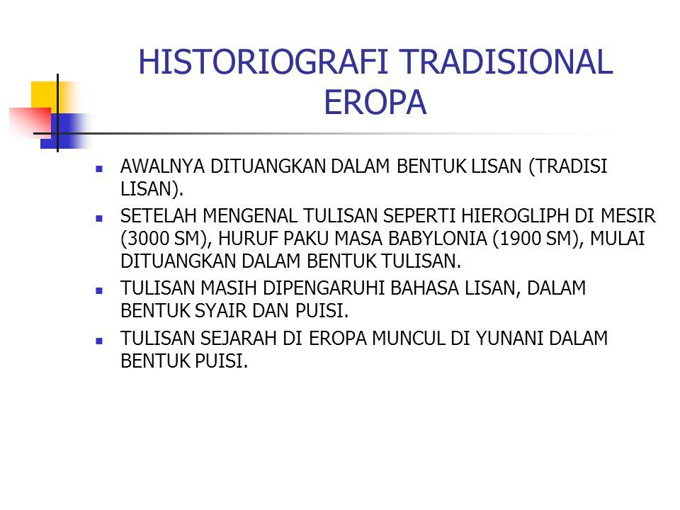HISTORIOGRAFI TRADISIONAL EROPA AWALNYA DITUANGKAN DALAM BENTUK LISAN (TRADISI LISAN). SETELAH MENGENAL TULISAN SEPERTI HIEROGLIPH DI MESIR (3000 SM),