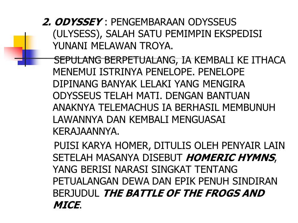 2. ODYSSEY : PENGEMBARAAN ODYSSEUS (ULYSESS), SALAH SATU PEMIMPIN EKSPEDISI YUNANI MELAWAN TROYA. SEPULANG BERPETUALANG, IA KEMBALI KE ITHACA MENEMUI