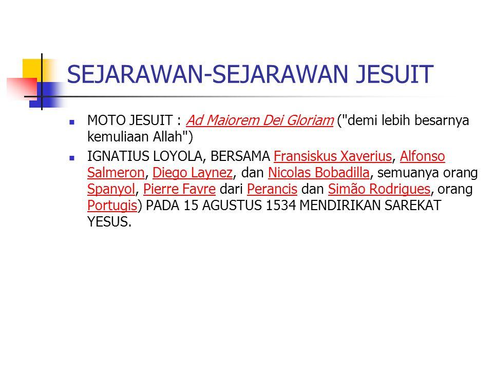 SEJARAWAN-SEJARAWAN JESUIT MOTO JESUIT : Ad Maiorem Dei Gloriam (