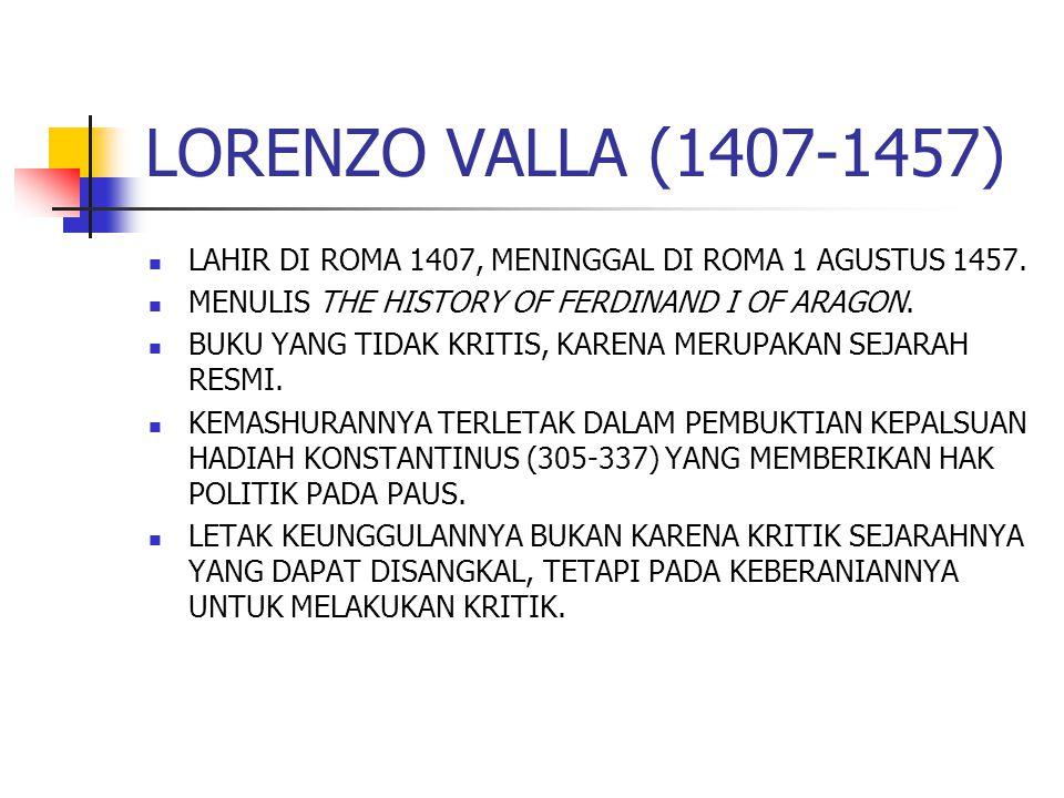 LAHIR DI ROMA 1407, MENINGGAL DI ROMA 1 AGUSTUS 1457. MENULIS THE HISTORY OF FERDINAND I OF ARAGON. BUKU YANG TIDAK KRITIS, KARENA MERUPAKAN SEJARAH R