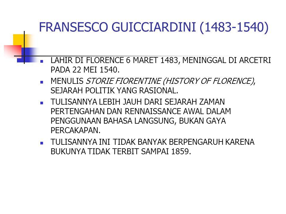 LAHIR DI FLORENCE 6 MARET 1483, MENINGGAL DI ARCETRI PADA 22 MEI 1540. MENULIS STORIE FIORENTINE (HISTORY OF FLORENCE), SEJARAH POLITIK YANG RASIONAL.