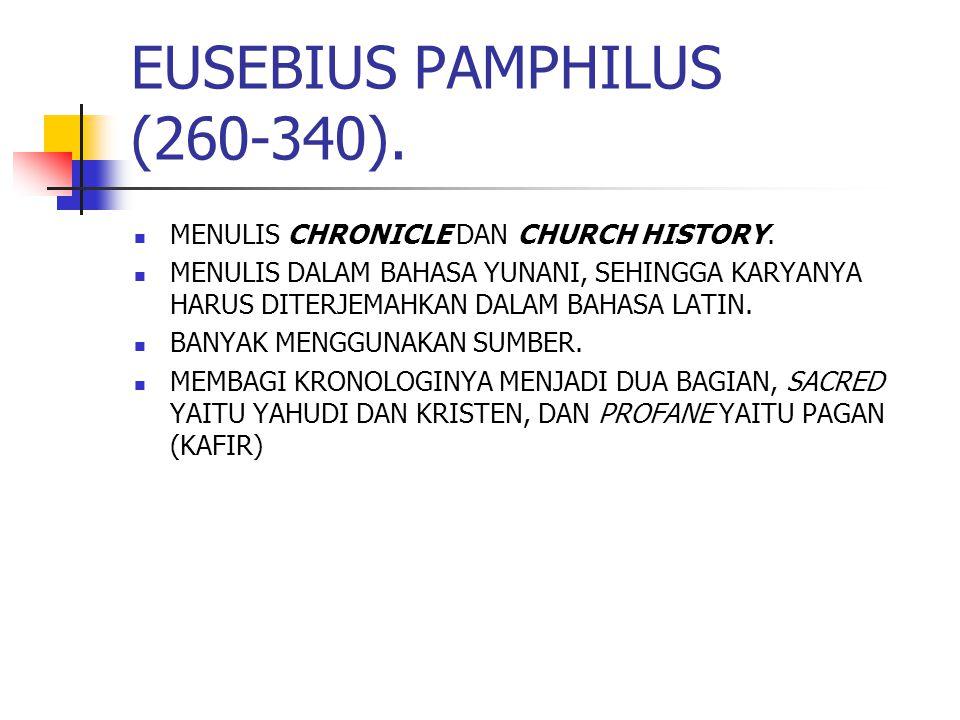 EUSEBIUS PAMPHILUS (260-340).MENULIS CHRONICLE DAN CHURCH HISTORY.