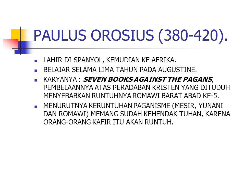 PAULUS OROSIUS (380-420).LAHIR DI SPANYOL, KEMUDIAN KE AFRIKA.