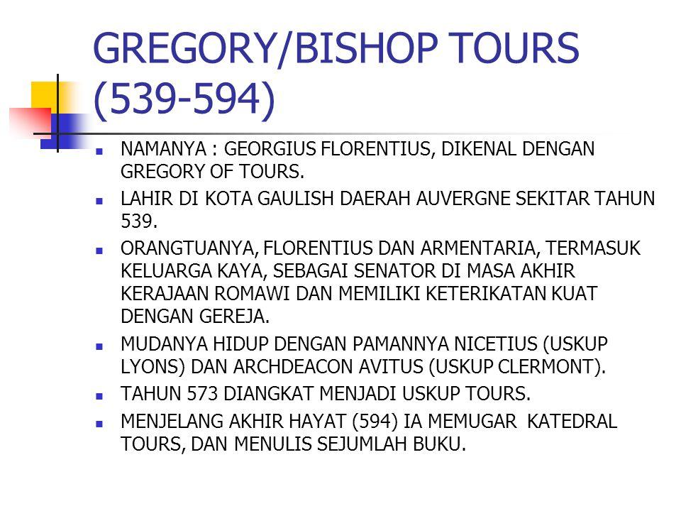 GREGORY/BISHOP TOURS (539-594) NAMANYA : GEORGIUS FLORENTIUS, DIKENAL DENGAN GREGORY OF TOURS.