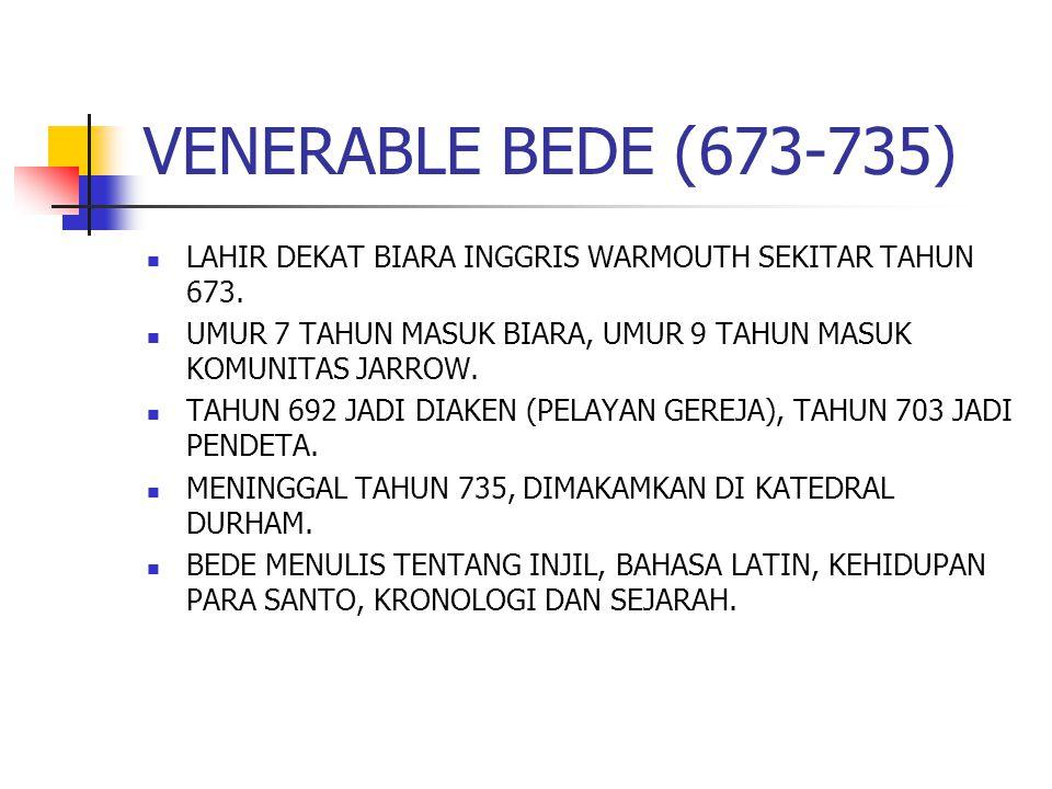 VENERABLE BEDE (673-735) LAHIR DEKAT BIARA INGGRIS WARMOUTH SEKITAR TAHUN 673.
