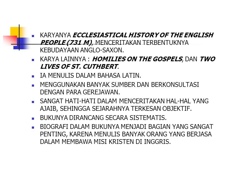 KARYANYA ECCLESIASTICAL HISTORY OF THE ENGLISH PEOPLE (731 M), MENCERITAKAN TERBENTUKNYA KEBUDAYAAN ANGLO-SAXON.