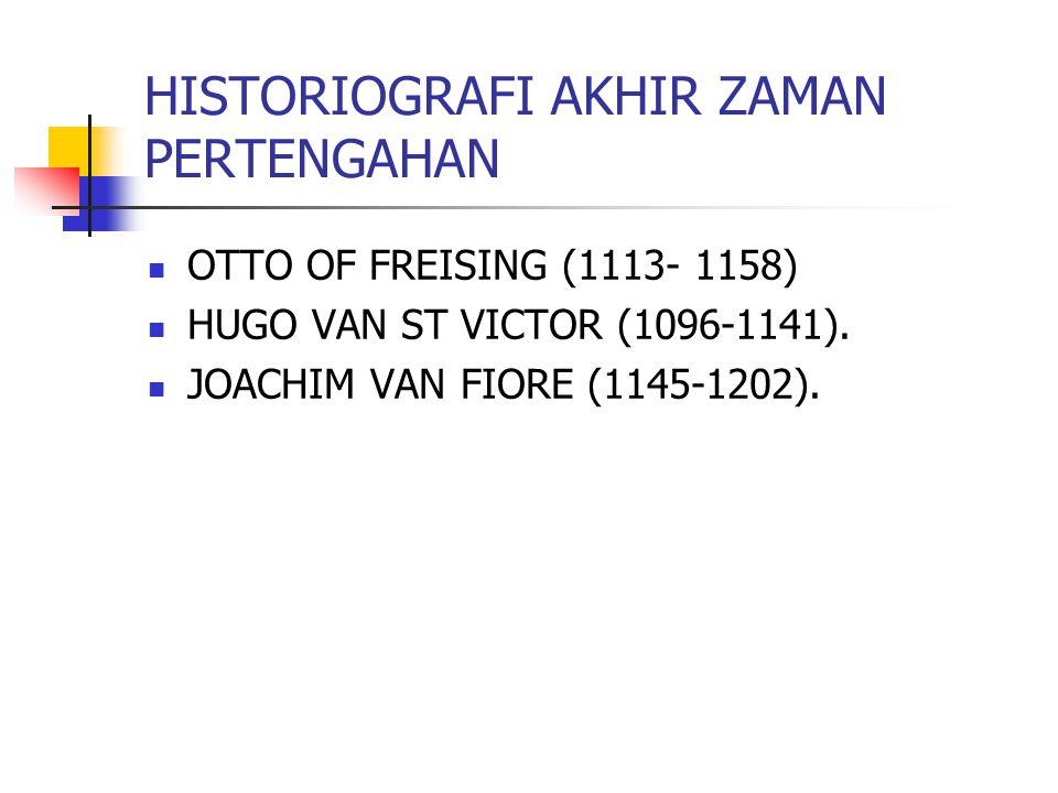 HISTORIOGRAFI AKHIR ZAMAN PERTENGAHAN OTTO OF FREISING (1113- 1158) HUGO VAN ST VICTOR (1096-1141).