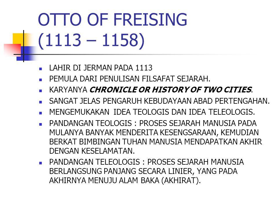 OTTO OF FREISING (1113 – 1158) LAHIR DI JERMAN PADA 1113 PEMULA DARI PENULISAN FILSAFAT SEJARAH.