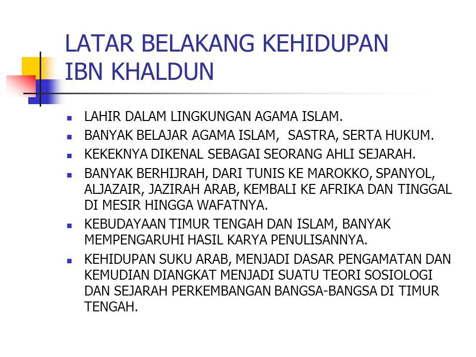 LATAR BELAKANG KEHIDUPAN IBN KHALDUN LAHIR DALAM LINGKUNGAN AGAMA ISLAM.