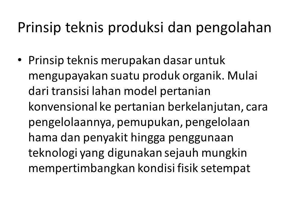 Prinsip teknis produksi dan pengolahan Prinsip teknis merupakan dasar untuk mengupayakan suatu produk organik.