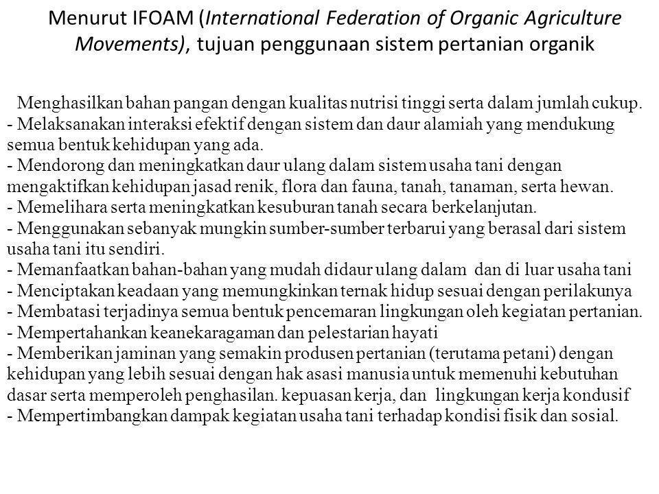 Menurut IFOAM (International Federation of Organic Agriculture Movements), tujuan penggunaan sistem pertanian organik - Menghasilkan bahan pangan deng