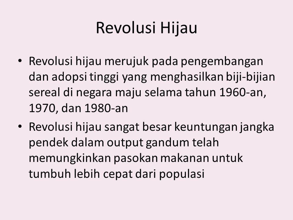 Revolusi Hijau Revolusi hijau merujuk pada pengembangan dan adopsi tinggi yang menghasilkan biji-bijian sereal di negara maju selama tahun 1960-an, 19