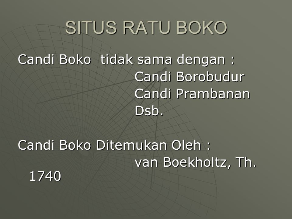 SITUS RATU BOKO Candi Boko tidak sama dengan : Candi Borobudur Candi Prambanan Dsb.