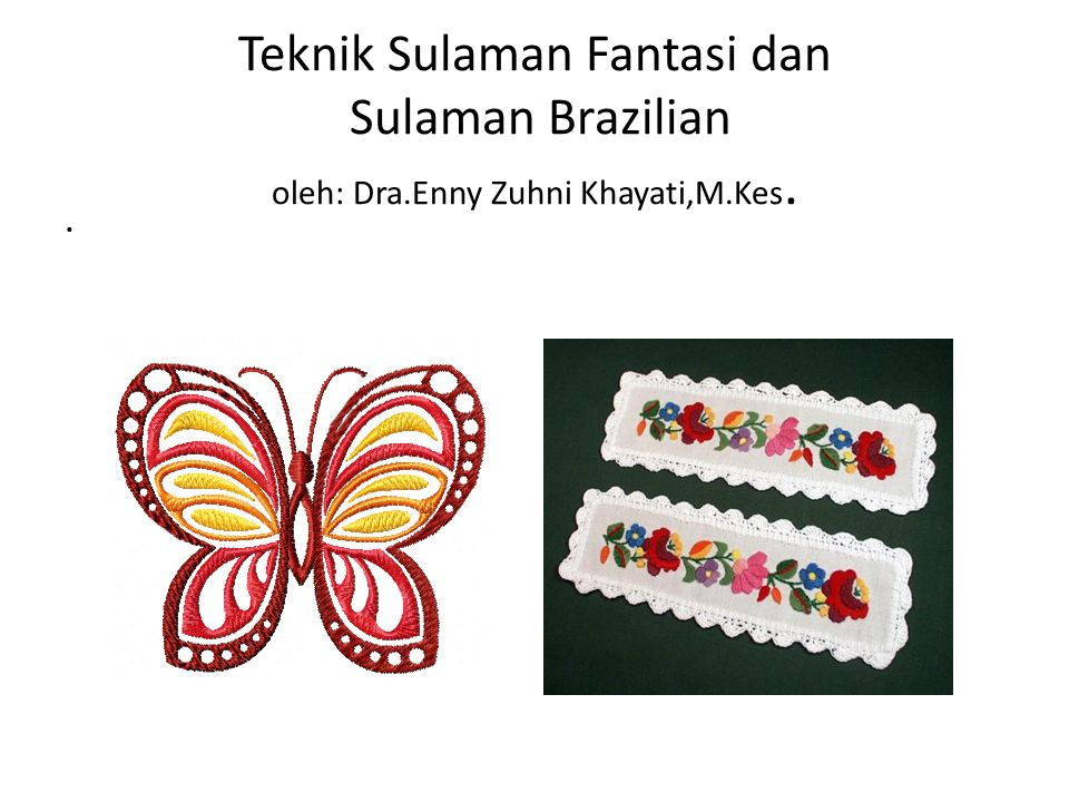 Teknik Sulaman Fantasi dan Sulaman Brazilian oleh: Dra.Enny Zuhni Khayati,M.Kes..
