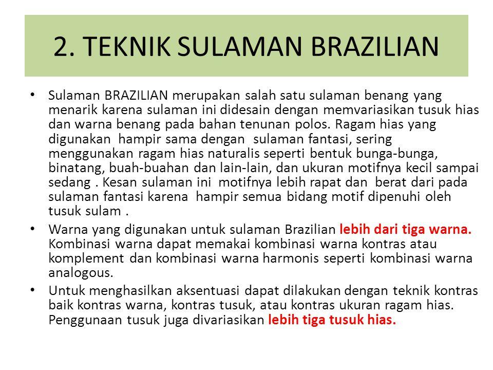 2. TEKNIK SULAMAN BRAZILIAN Sulaman BRAZILIAN merupakan salah satu sulaman benang yang menarik karena sulaman ini didesain dengan memvariasikan tusuk