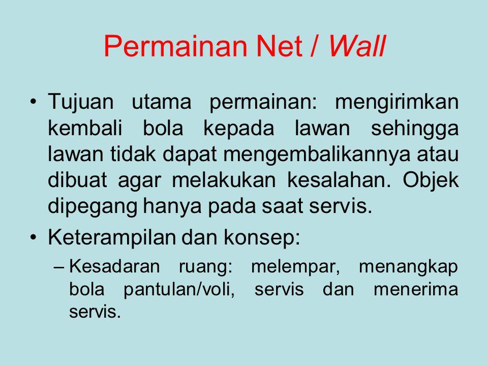 Permainan Net / Wall Tujuan utama permainan: mengirimkan kembali bola kepada lawan sehingga lawan tidak dapat mengembalikannya atau dibuat agar melaku