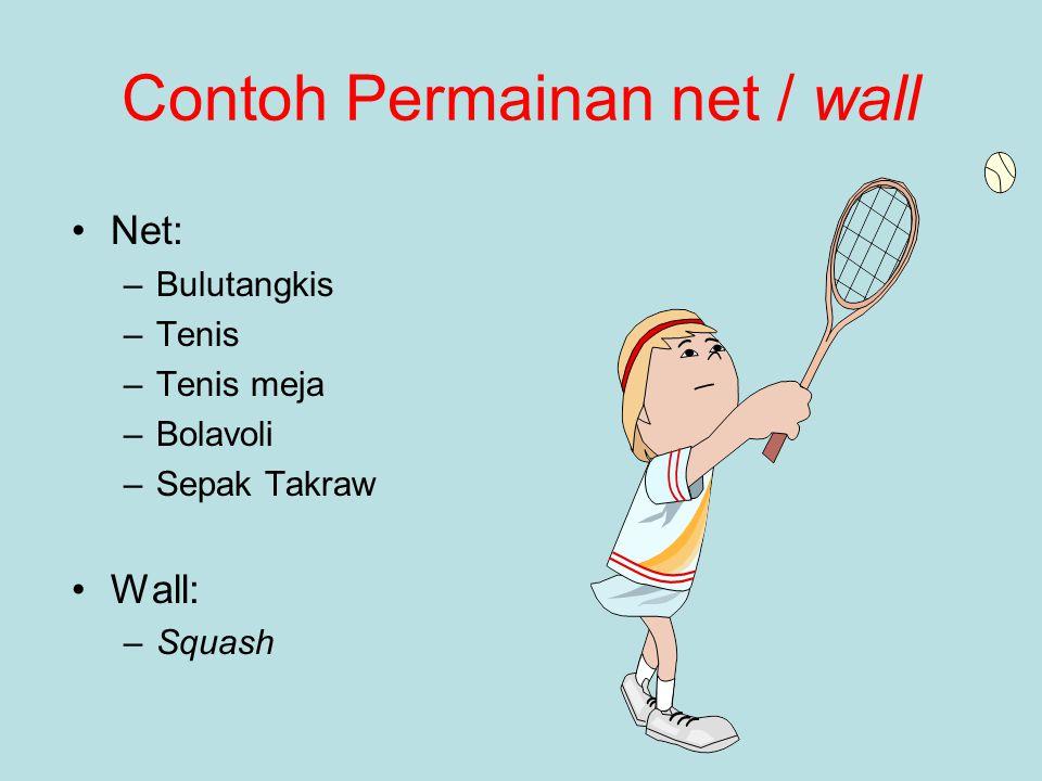 Contoh Permainan net / wall Net: –Bulutangkis –Tenis –Tenis meja –Bolavoli –Sepak Takraw Wall: –Squash