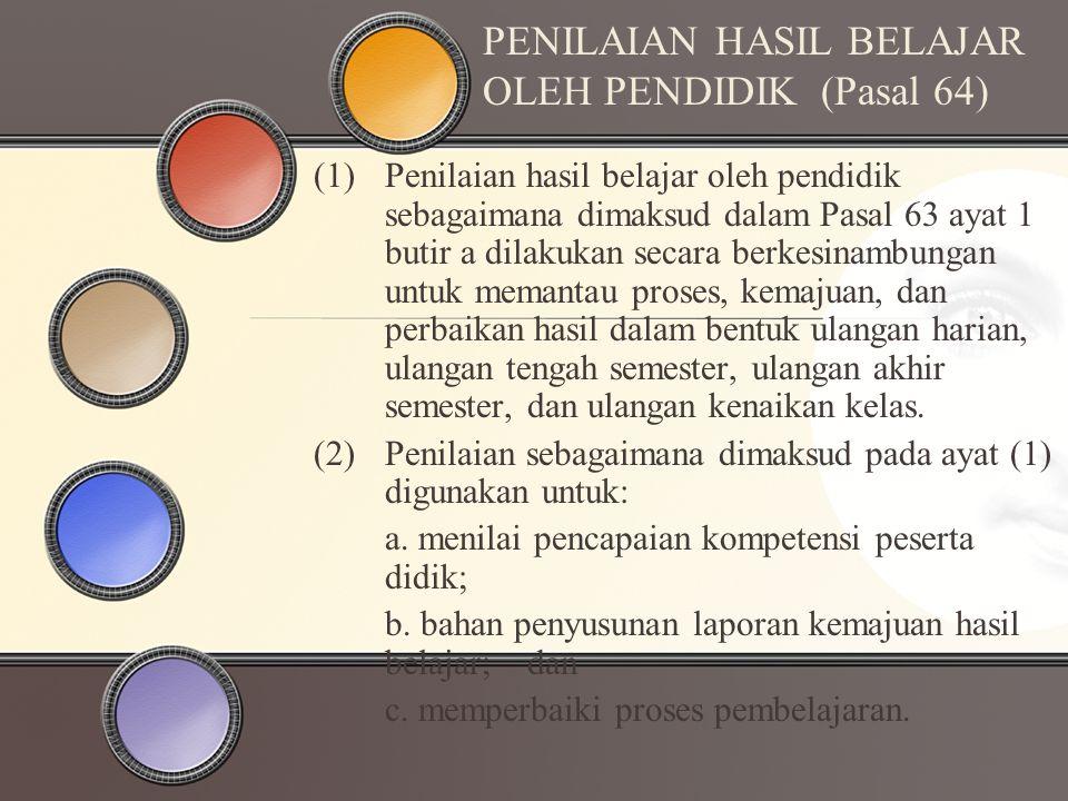 PENILAIAN HASIL BELAJAR OLEH PENDIDIK (Pasal 64) (1)Penilaian hasil belajar oleh pendidik sebagaimana dimaksud dalam Pasal 63 ayat 1 butir a dilakukan