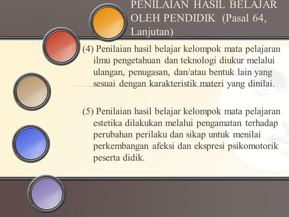 PENILAIAN HASIL BELAJAR OLEH PENDIDIK (Pasal 64, Lanjutan) (6) Penilaian hasil belajar kelompok mata pelajaran jasmani, olah raga, dan kesehatan dilakukan melalui: a.