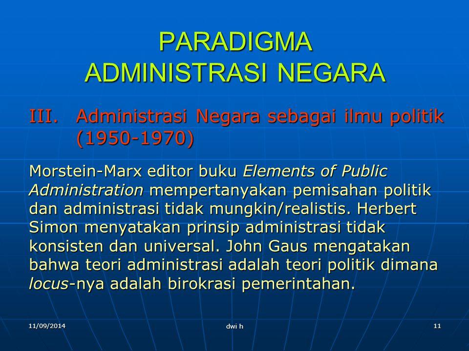 11/09/2014 dwi h 10 PARADIGMA ADMINISTRASI NEGARA II. Prinsip-prinsip Administrasi (1927-1937) Tokoh paradigma ini adalah Willoughby, Gullick dan Urwi