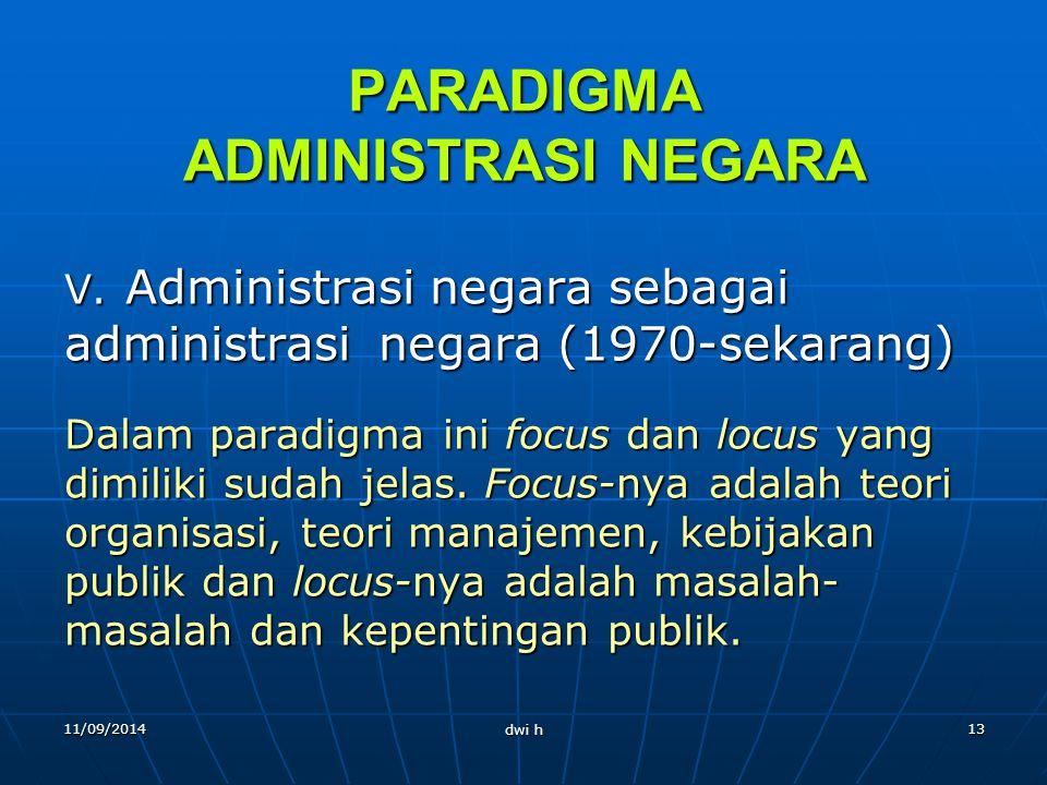 11/09/2014 dwi h 12 PARADIGMA ADMINISTRASI NEGARA IV.Administrasi negara sebagai ilmu administrasi (1956-1970) Pengembangan prinsip-prinsip administra