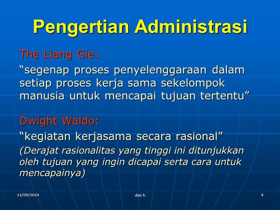 11/09/2014 dwi h 3 Pengertian Administrasi Pengertian administrasi terbagi menjadi dua: dalam arti sempit: dalam arti sempit: kegiatan tata usaha (cle