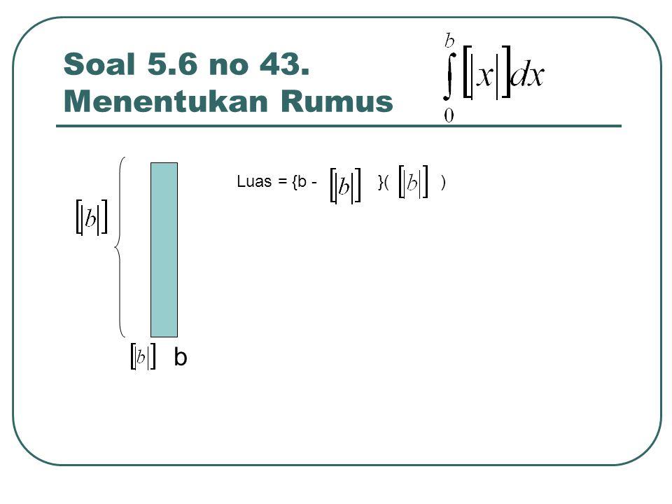 Soal 5.6 no 43. Menentukan Rumus b Luas = {b - }( )