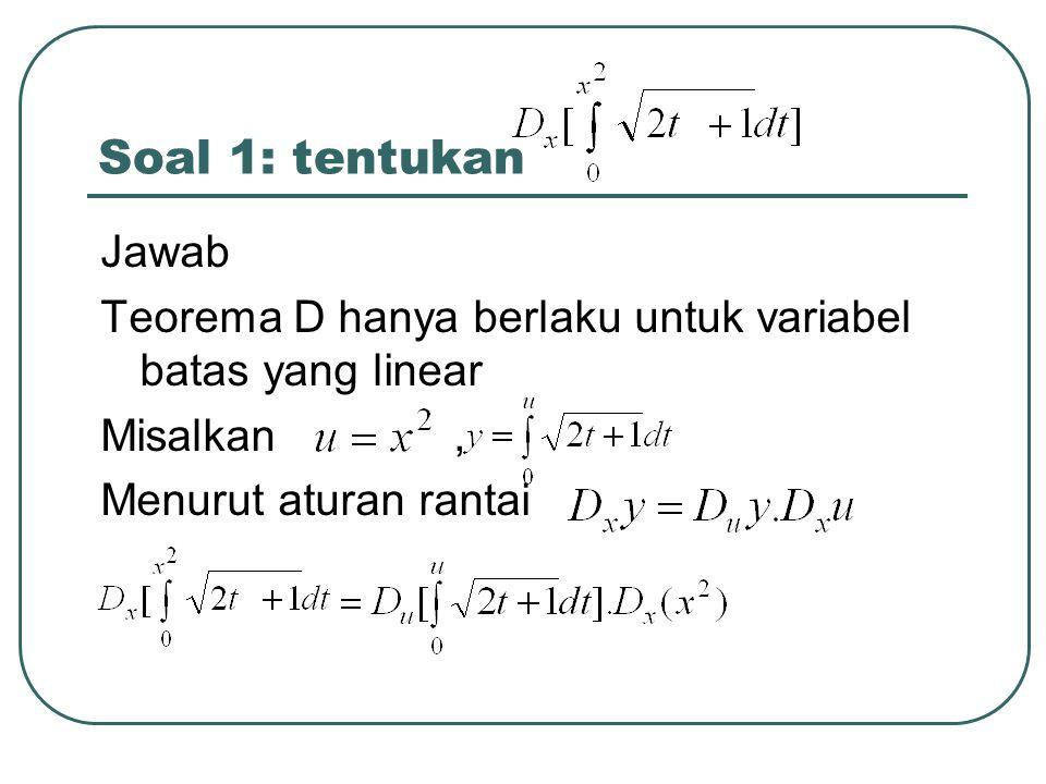 Soal 1: tentukan Jawab Teorema D hanya berlaku untuk variabel batas yang linear Misalkan, Menurut aturan rantai
