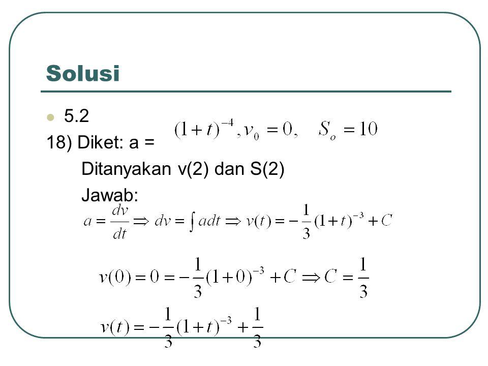 Solusi 5.2 18) Diket: a = Ditanyakan v(2) dan S(2) Jawab: