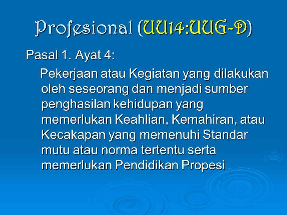 Profesional (UU14:UUG-D) Pasal 1. Ayat 4: Pasal 1. Ayat 4: Pekerjaan atau Kegiatan yang dilakukan oleh seseorang dan menjadi sumber penghasilan kehidu