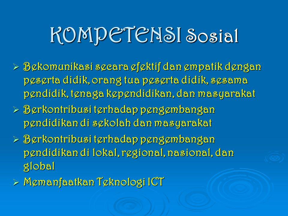 KOMPETENSI Sosial  Bekomunikasi secara efektif dan empatik dengan peserta didik, orang tua peserta didik, sesama pendidik, tenaga kependidikan, dan m