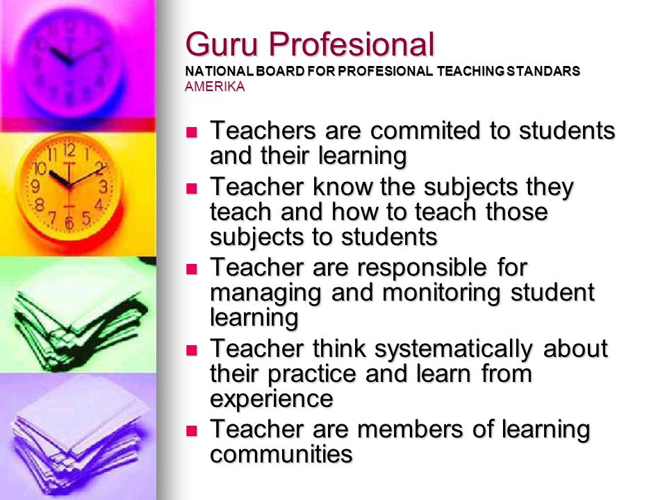 Guru Profesional NATIONAL BOARD FOR PROFESIONAL TEACHING STANDARS AMERIKA Teachers are commited to students and their learning Teachers are commited t