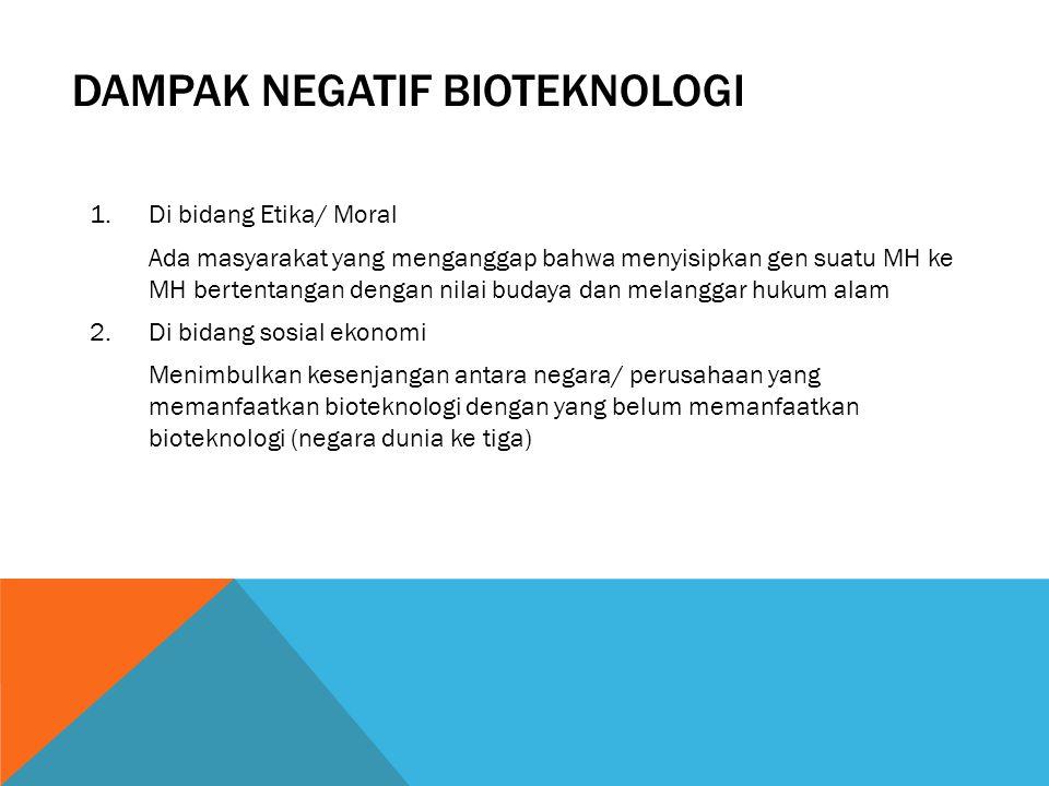 DAMPAK POSITIF BIOTEKNOLOGI 1.Peningkatan produksi pangan 2.Peningkatan kesehatan 3.Penyedia bahan bakar alternatif