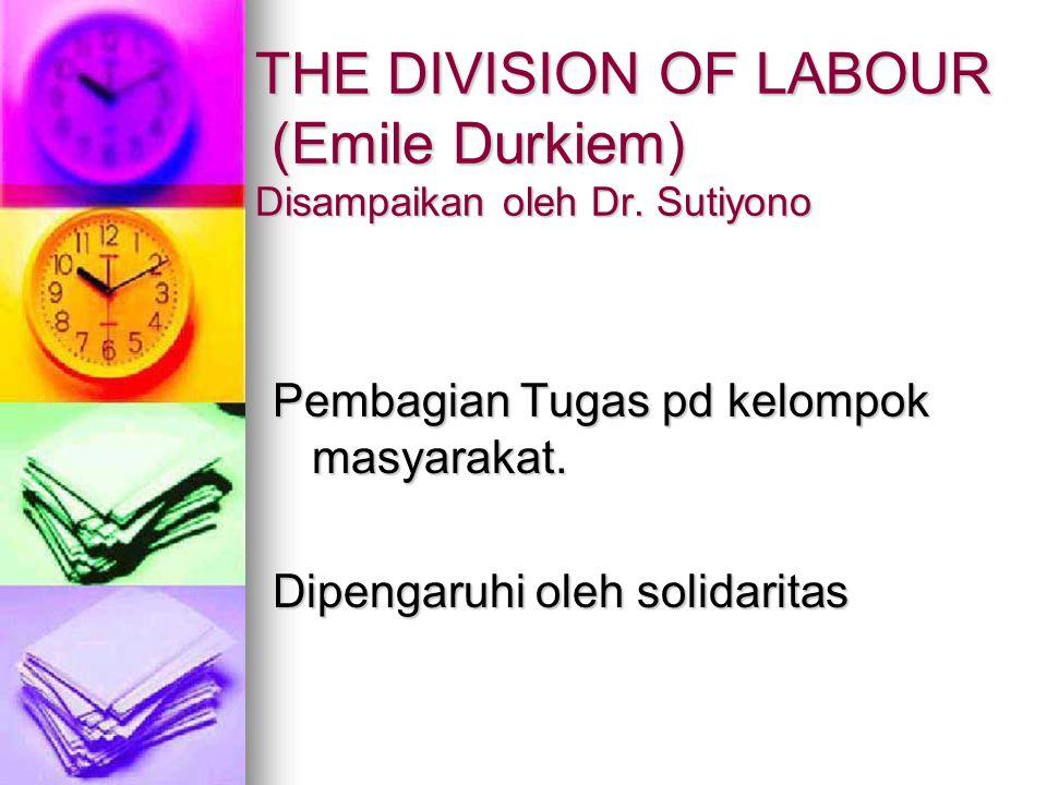 THE DIVISION OF LABOUR (Emile Durkiem) Disampaikan oleh Dr.