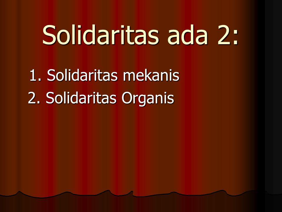 Solidaritas ada 2: 1. Solidaritas mekanis 1. Solidaritas mekanis 2. Solidaritas Organis