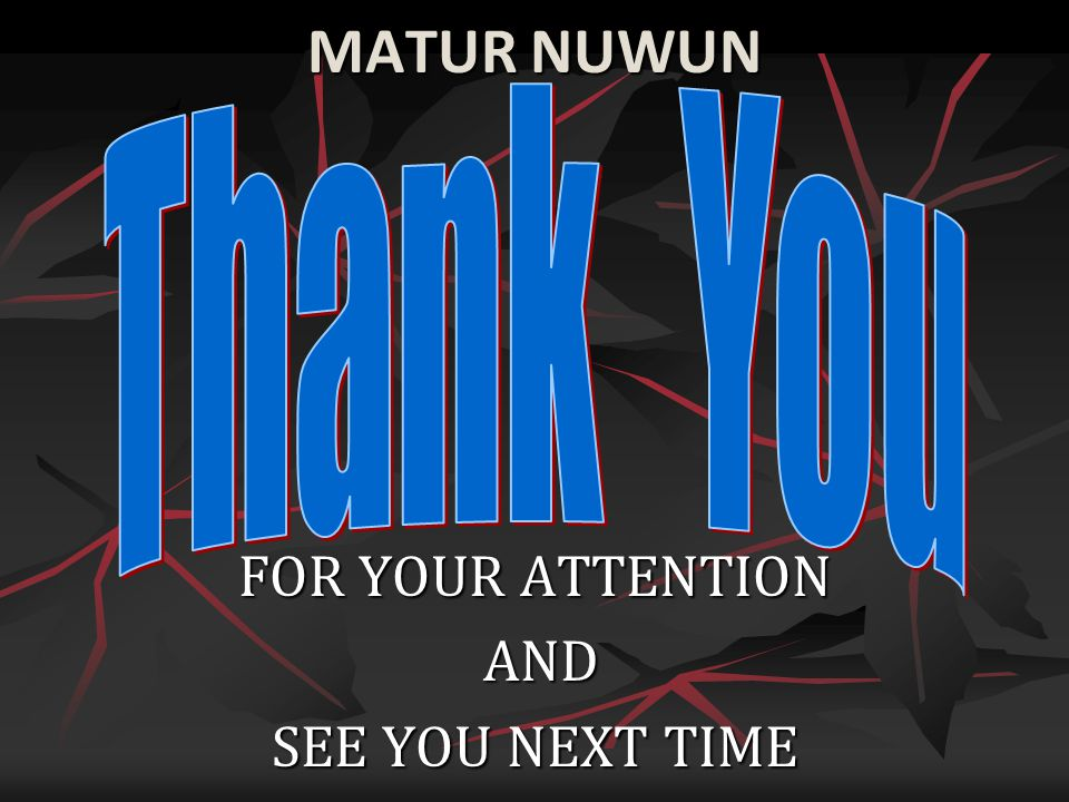 MATUR NUWUN FOR YOUR ATTENTION AND AND SEE YOU NEXT TIME