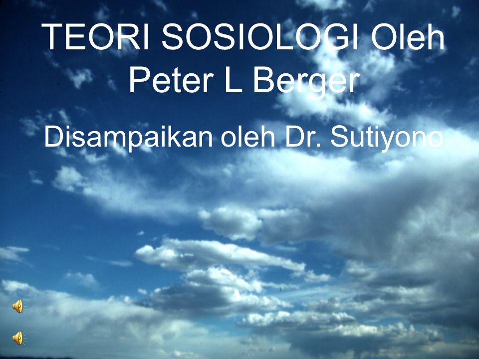 TEORI SOSIOLOGI Oleh Peter L Berger Disampaikan oleh Dr. Sutiyono